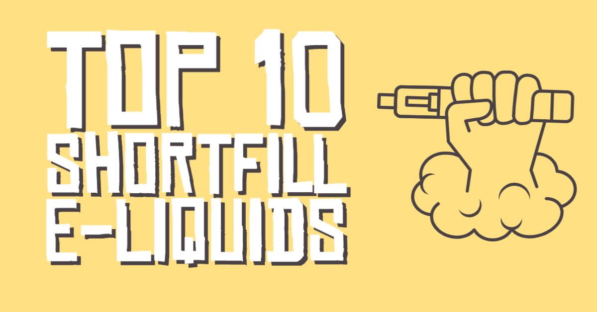 Top 10 Best Shortfill E-liquids 2021